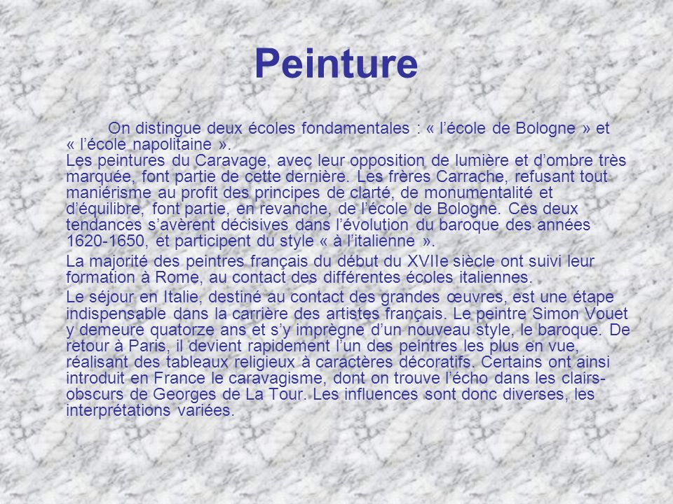 Peinture On distingue deux écoles fondamentales : « lécole de Bologne » et « lécole napolitaine ». Les peintures du Caravage, avec leur opposition de