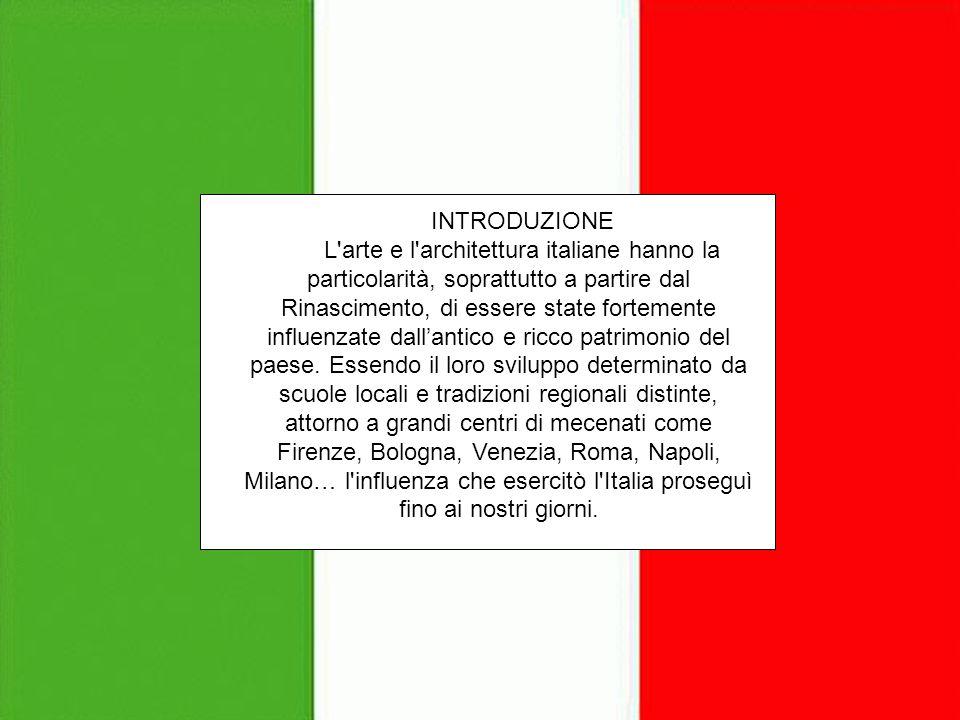 INTRODUZIONE L'arte e l'architettura italiane hanno la particolarità, soprattutto a partire dalla Renaissance, di essere stato fortemente influenzato