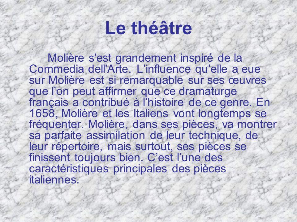 Le théâtre Molière s'est grandement inspiré de la Commedia dell'Arte.Linfluence quelle a eue sur Molière est si remarquable sur ses œuvres que lon peu