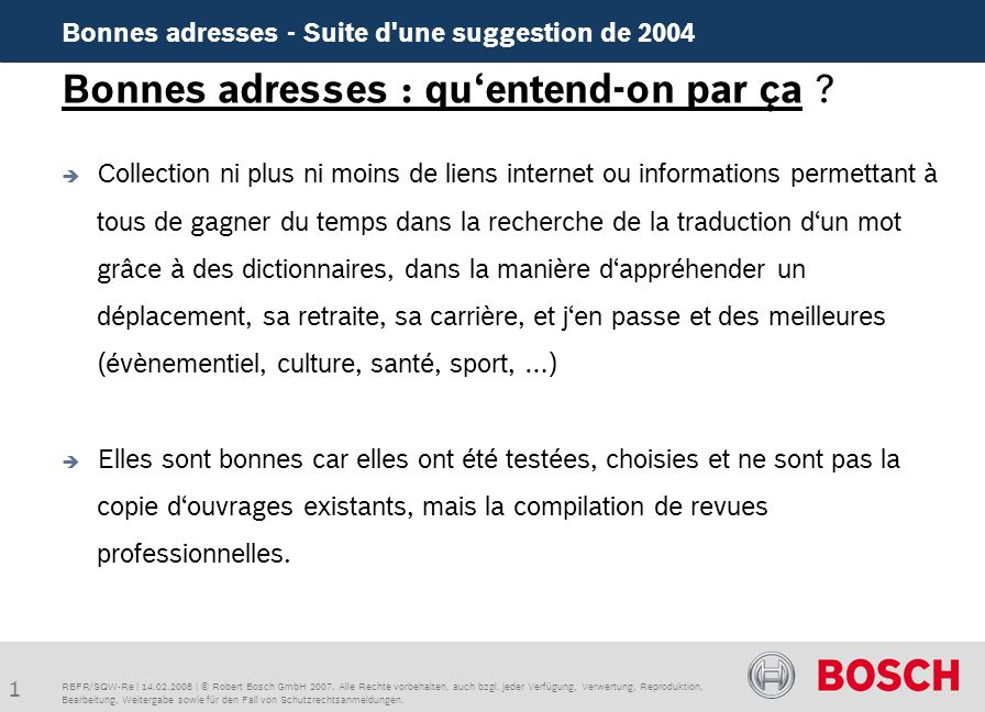 1 Bonnes adresses - Suite d une suggestion de 2004 RBFR/SQW-Re | 14.02.2008 | © Robert Bosch GmbH 2007.