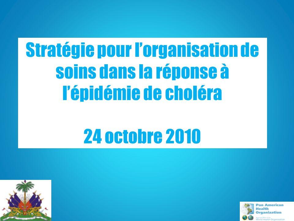 Axes de la stratégie 1.Promotion de la santé et prévention 2.Définition des protocoles et standards du modèle dorganisation de soins pour répondre à lépidémie de choléra 3.Organisation opérationnelle des services pour répondre à lépidémie