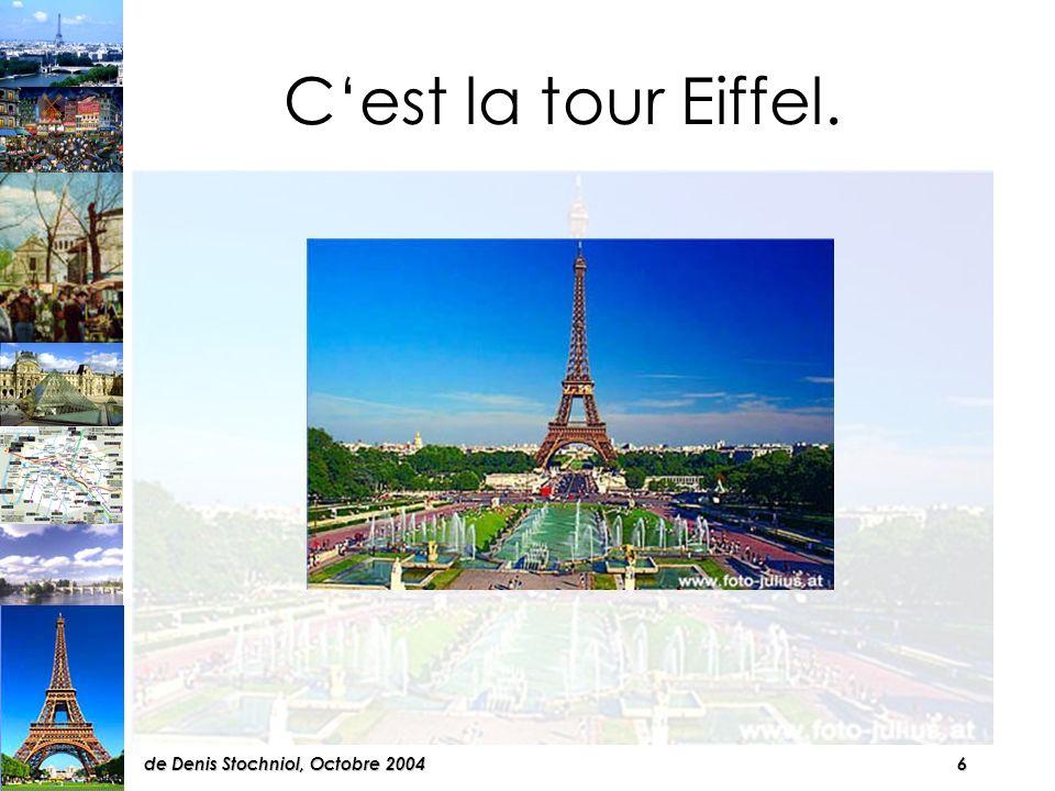 6de Denis Stochniol, Octobre 2004 Cest la tour Eiffel.