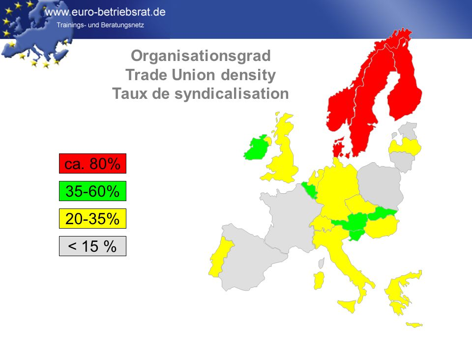 www.euro-betriebsrat.de Organisationsgrad Trade Union density Taux de syndicalisation ca.