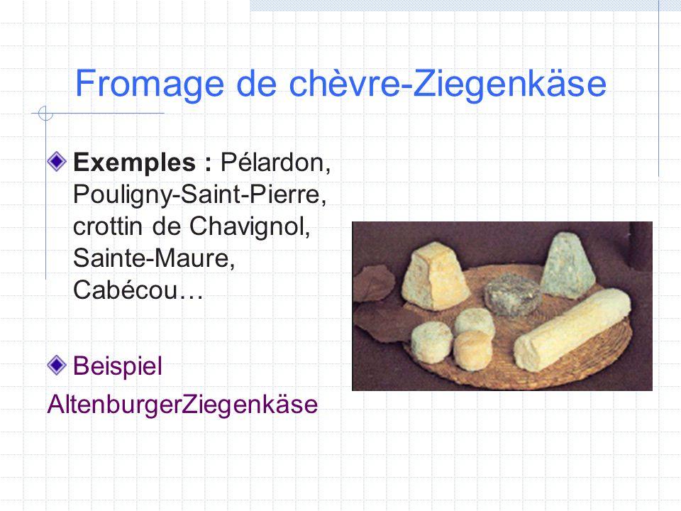 Fromage de chèvre-Ziegenkäse Exemples : Pélardon, Pouligny-Saint-Pierre, crottin de Chavignol, Sainte-Maure, Cabécou… Beispiel AltenburgerZiegenkäse
