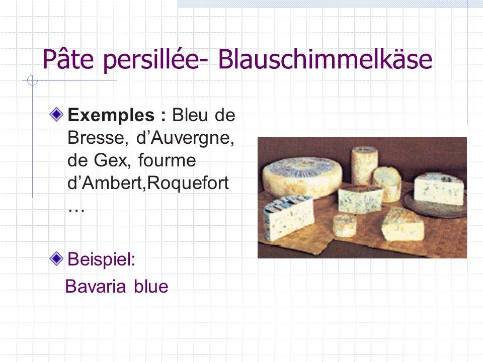 Pâte persillée- Blauschimmelkäse Exemples : Bleu de Bresse, dAuvergne, de Gex, fourme dAmbert,Roquefort … Beispiel: Bavaria blue