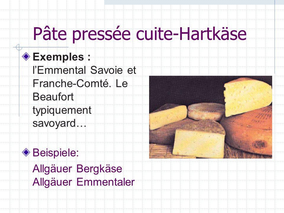 Pâte pressée cuite-Hartkäse Exemples : lEmmental Savoie et Franche-Comté. Le Beaufort typiquement savoyard… Beispiele: Allgäuer Bergkäse Allgäuer Emme