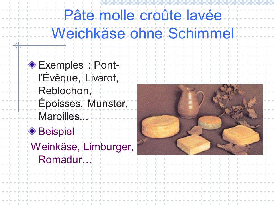 Pâte molle croûte lavée Weichkäse ohne Schimmel Exemples : Pont- lÉvêque, Livarot, Reblochon, Époisses, Munster, Maroilles... Beispiel Weinkäse, Limbu