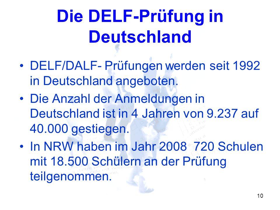 10 Die DELF-Prüfung in Deutschland DELF/DALF- Prüfungen werden seit 1992 in Deutschland angeboten. Die Anzahl der Anmeldungen in Deutschland ist in 4