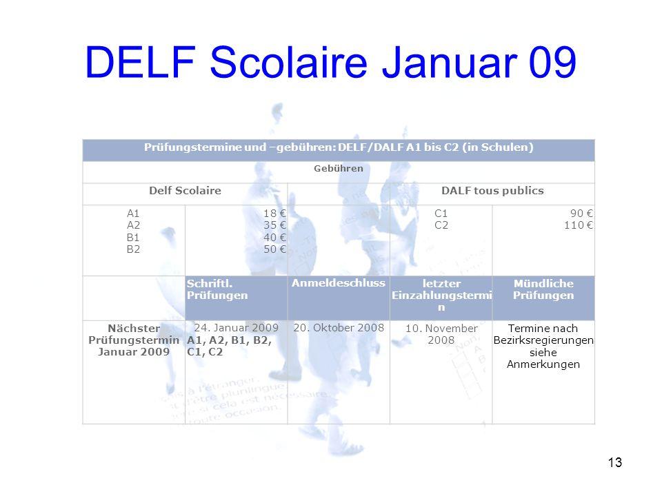 DELF Scolaire Januar 09 13 Prüfungstermine und –gebühren: DELF/DALF A1 bis C2 (in Schulen) Gebühren Delf Scolaire DALF tous publics A1 A2 B1 B2 18 35