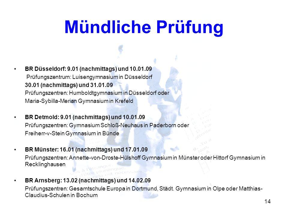 14 Mündliche Prüfung BR Düsseldorf: 9.01 (nachmittags) und 10.01.09 Prüfungszentrum: Luisengymnasium in Düsseldorf 30.01 (nachmittags) und 31.01.09 Pr