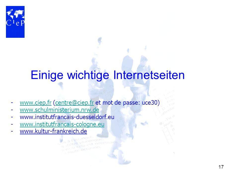 17 Einige wichtige Internetseiten -www.ciep.fr (centre@ciep.fr et mot de passe: uce30)www.ciep.frcentre@ciep.fr -www.schulministerium.nrw.dewww.schulm