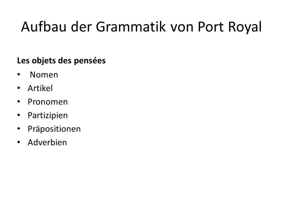 Aufbau der Grammatik von Port Royal Les objets des pensées Nomen Artikel Pronomen Partizipien Präpositionen Adverbien