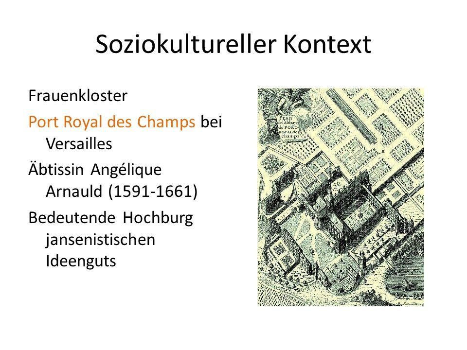 Soziokultureller Kontext Frauenkloster Port Royal des Champs bei Versailles Äbtissin Angélique Arnauld (1591-1661) Bedeutende Hochburg jansenistischen