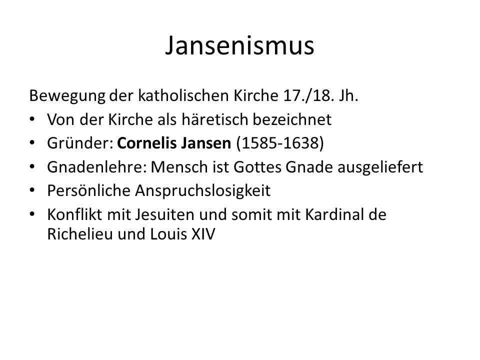 Jansenismus Bewegung der katholischen Kirche 17./18. Jh. Von der Kirche als häretisch bezeichnet Gründer: Cornelis Jansen (1585-1638) Gnadenlehre: Men