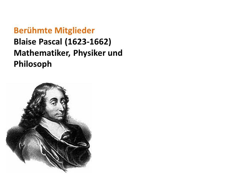 Berühmte Mitglieder Blaise Pascal (1623-1662) Mathematiker, Physiker und Philosoph