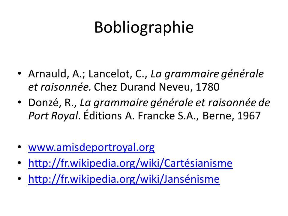 Bobliographie Arnauld, A.; Lancelot, C., La grammaire générale et raisonnée. Chez Durand Neveu, 1780 Donzé, R., La grammaire générale et raisonnée de
