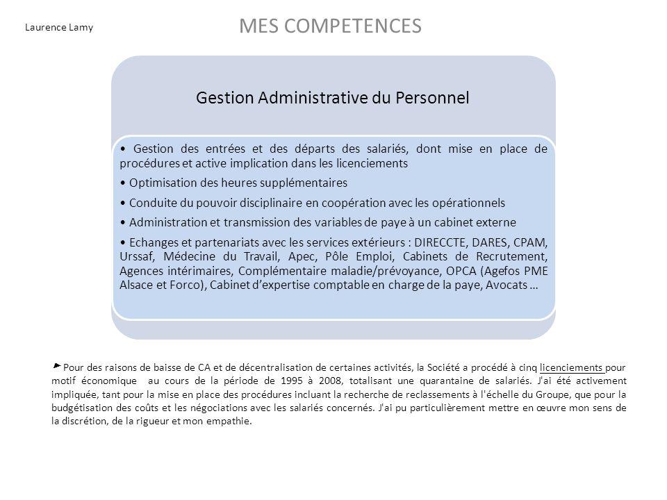 Laurence Lamy MES COMPETENCES Gestion Administrative du Personnel Gestion des entrées et des départs des salariés, dont mise en place de procédures et