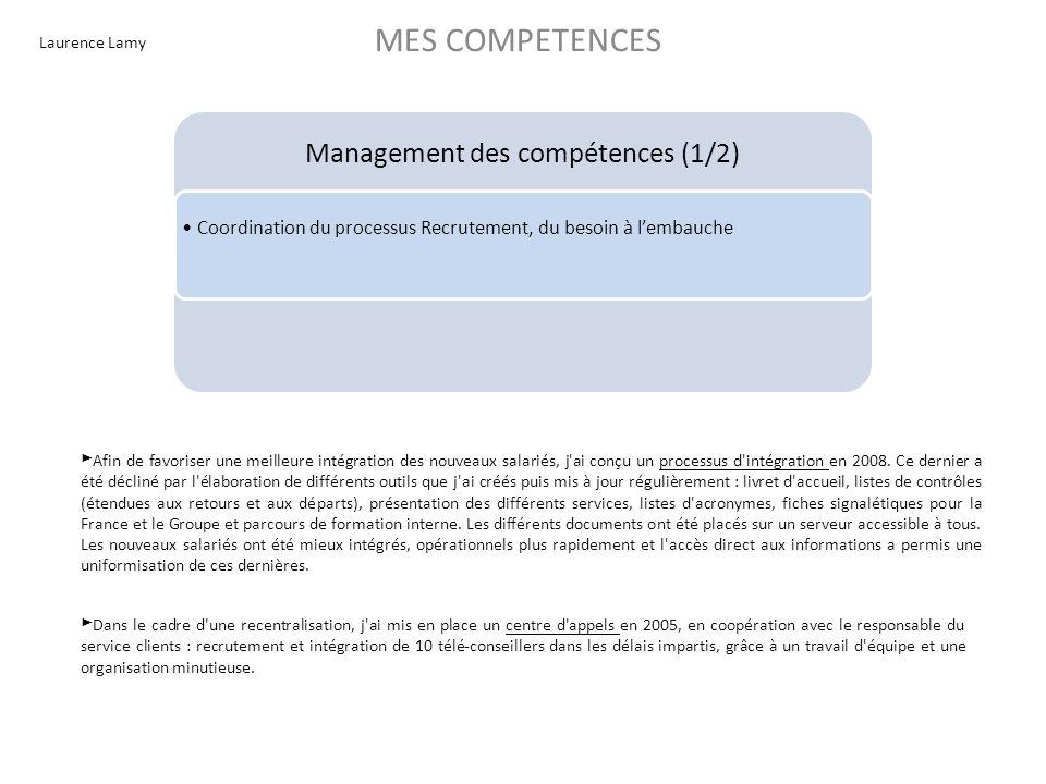 Laurence Lamy MES COMPETENCES Management des compétences (1/2) Coordination du processus Recrutement, du besoin à lembauche Afin de favoriser une meil