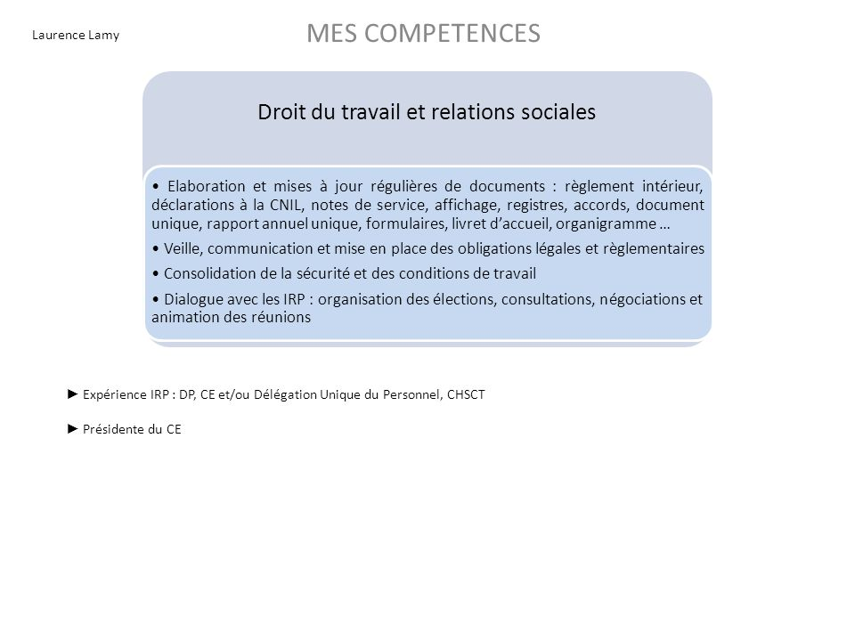 Laurence Lamy MES COMPETENCES Droit du travail et relations sociales Elaboration et mises à jour régulières de documents : règlement intérieur, déclar
