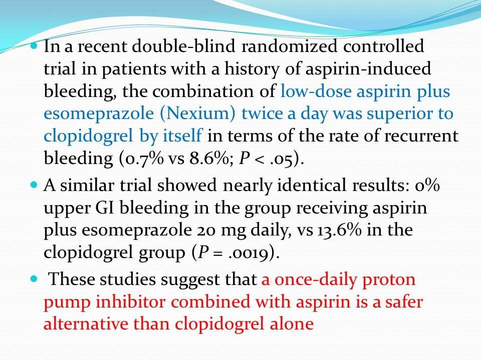 In a recent double-blind randomized controlled trial in patients with a history of aspirin-induced bleeding, the combination of low-dose aspirin plus