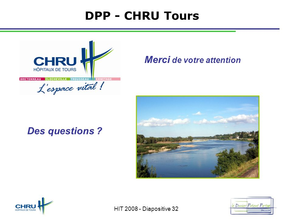 HIT 2008 - Diapositive 32 DPP - CHRU Tours Merci de votre attention Des questions ?
