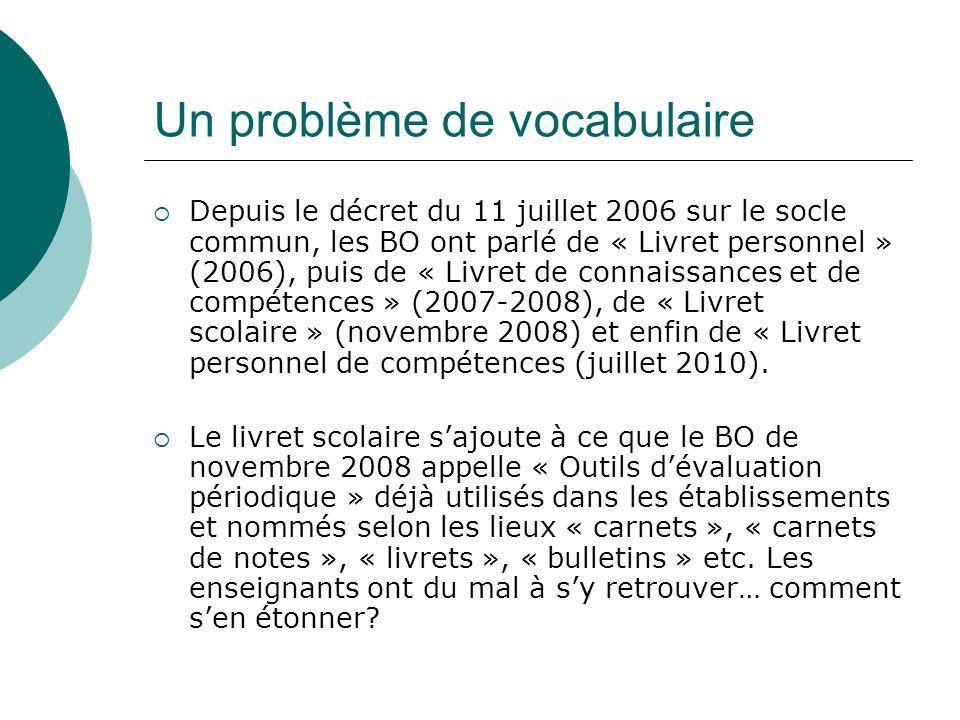Un problème de vocabulaire Depuis le décret du 11 juillet 2006 sur le socle commun, les BO ont parlé de « Livret personnel » (2006), puis de « Livret