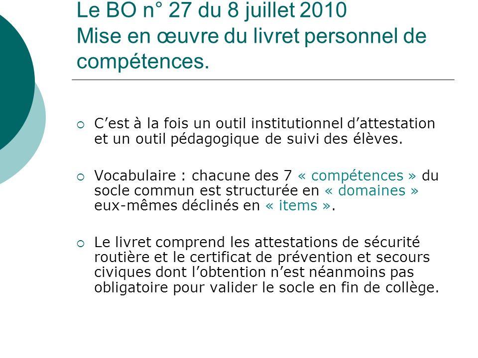 Le BO n° 27 du 8 juillet 2010 Mise en œuvre du livret personnel de compétences. Cest à la fois un outil institutionnel dattestation et un outil pédago