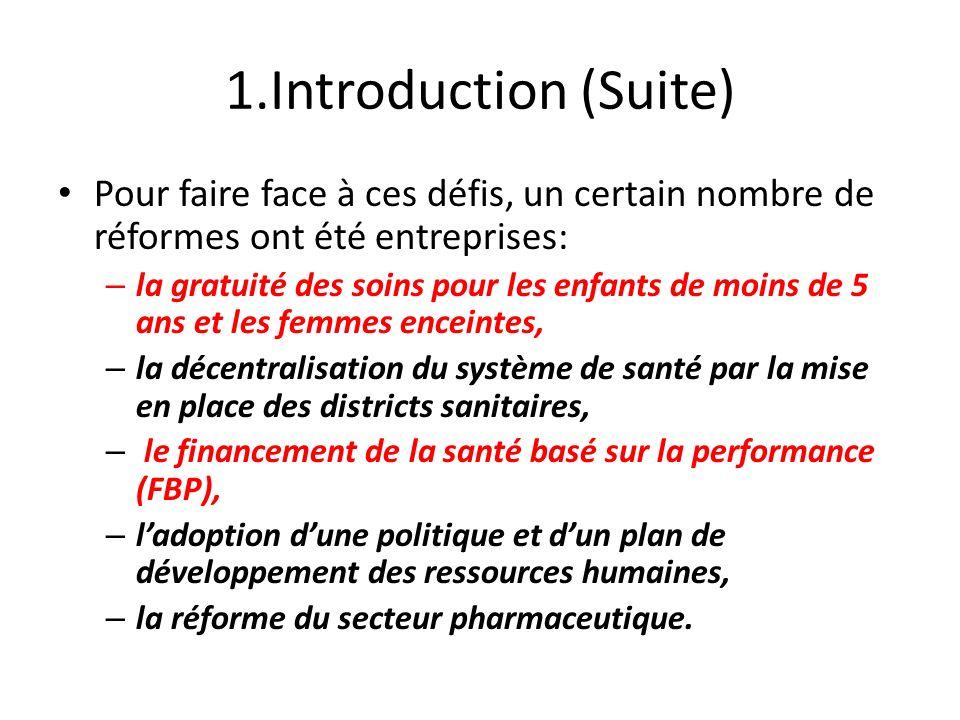1.Introduction (Suite) Pour faire face à ces défis, un certain nombre de réformes ont été entreprises: – la gratuité des soins pour les enfants de moi