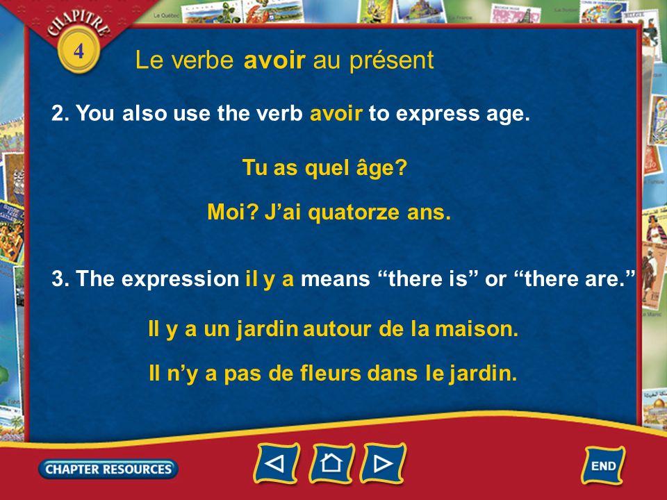 4 1. Study the following forms of the irregular verb avoir (to have). AVOIR Le verbe avoir au présent ai as j tu il/elle/ona nous avons vous avez ils