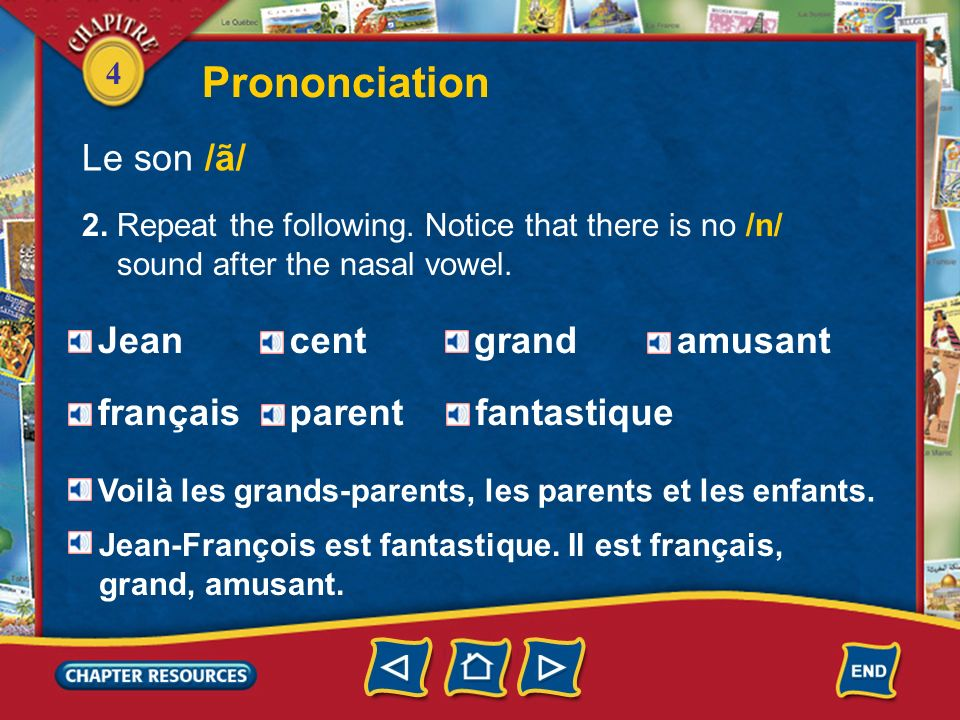 4 Prononciation Le son /ã/ 1. There are three nasal vowel sounds in French: /ã/ as in cent, /õ/ as in sont, and // as in cinq. They are called nasal b