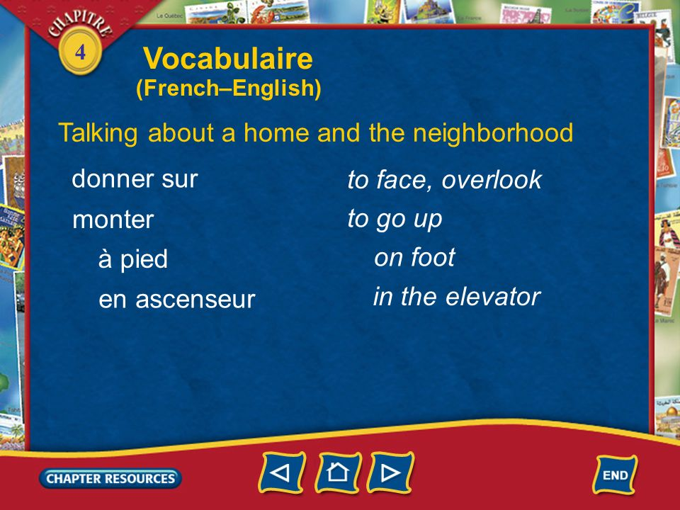 4 Talking about a home and the neighborhood premier, première first deuxième troisième loin de (tout) près de third far from second close to Vocabulai