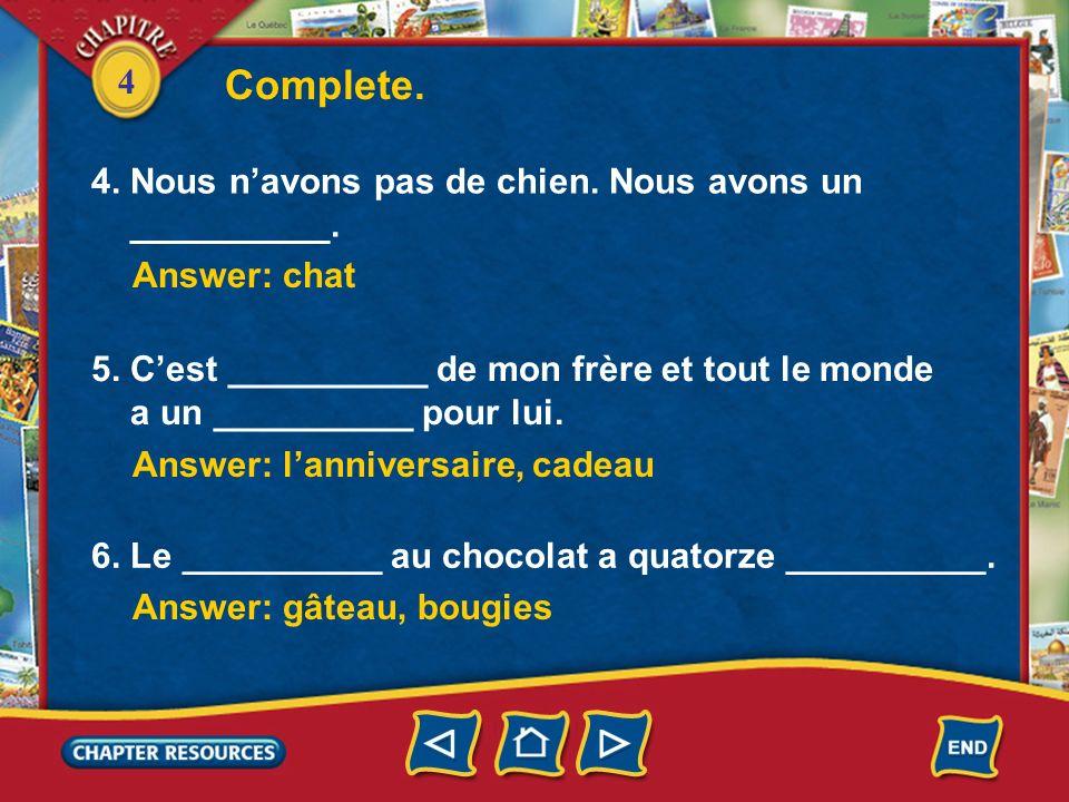 4 1.Tu __________ une cousine ou un cousin. Le verbe avoir au présent Answer: as 2.