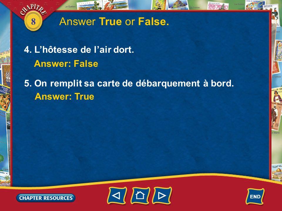 8 1.Un steward sert un repas à la porte dembarquement. Answer: False 2. On peut mettre ses bagages dans le coffre à bagages. Answer: True Answer True