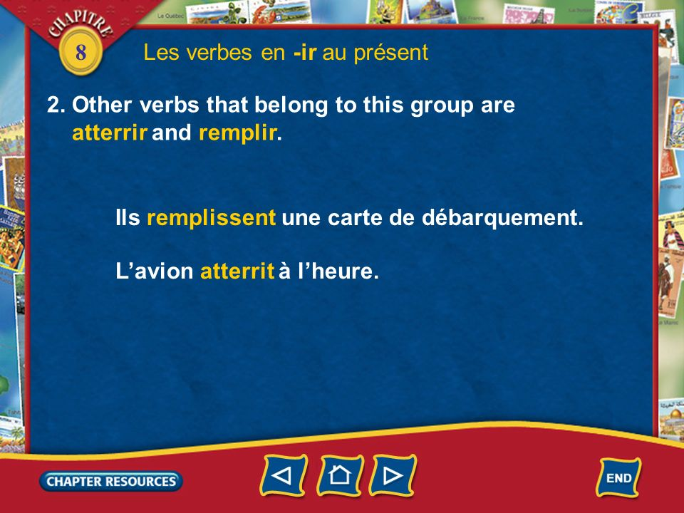 8 Les verbes en -ir au présent 1.A second group of regular verbs in French has infinitives that end in -ir. Verbs like finir (to finish) and choisir (