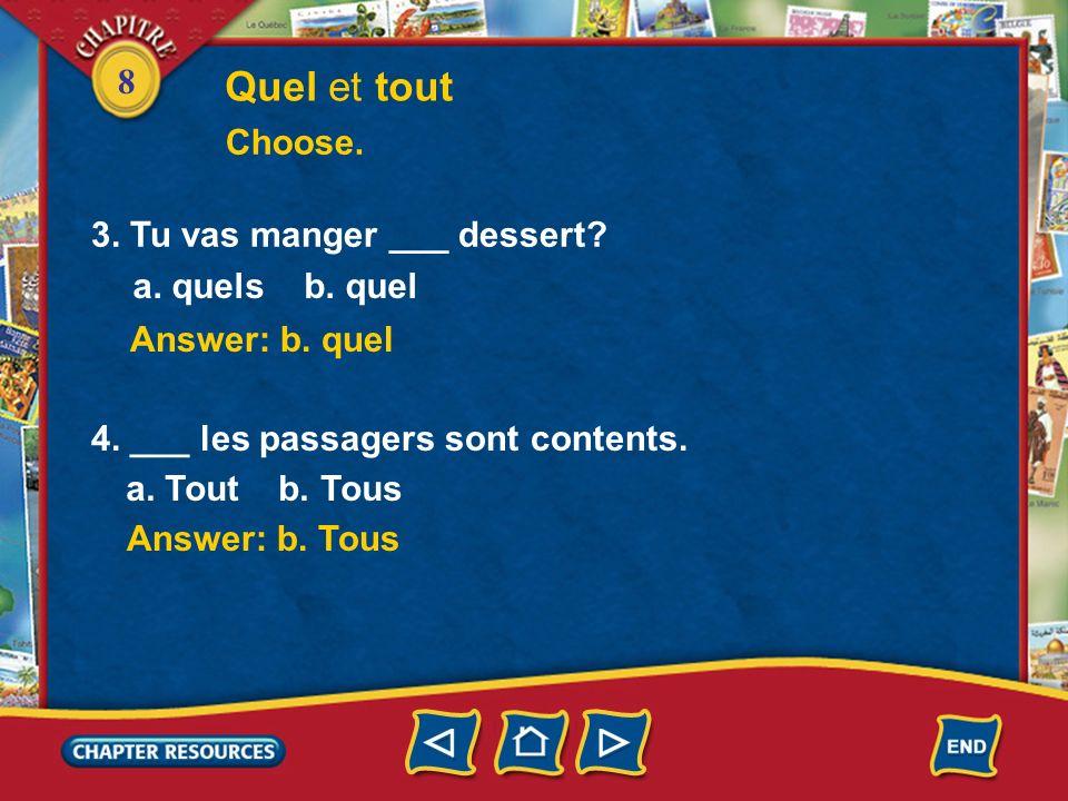 8 Quel et tout Choose. Answer: b. quelle Answer: b. toute 1. Vous remplissez ___ carte? a. quel b. quelle 2. Nous passons ___ la journée au collège. a