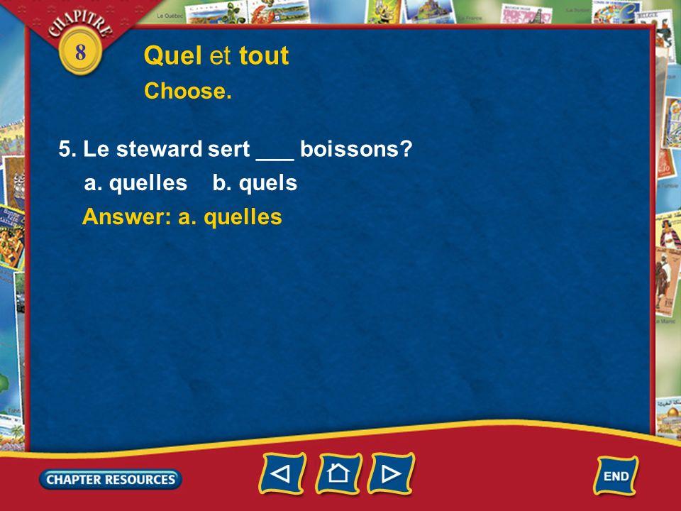 8 Answer: b. quel Answer: b. Tous Quel et tout Choose. 3. Tu vas manger ___ dessert? a. quels b. quel 4. ___ les passagers sont contents. a. Tout b. T