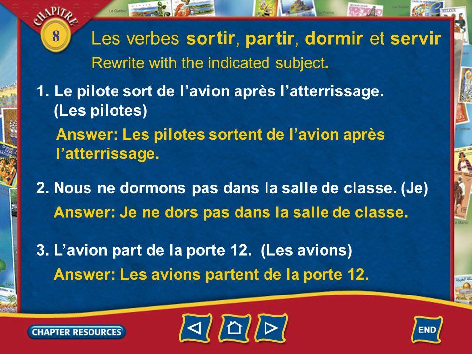 8 Les verbes sortir, partir, dormir et servir The verbs sortir, partir, dormir, and servir all follow the same patternthe consonant sound in the infin