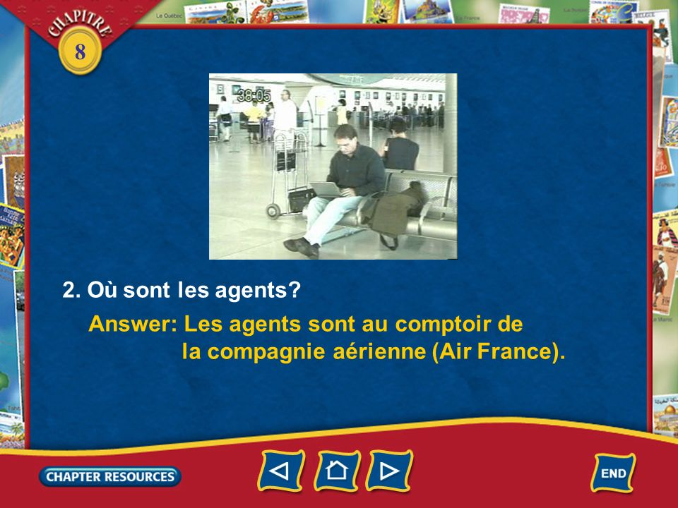 8 Answer based on what you heard and saw. Listen and watch. (Click box to play video.) 1. Où sommes nous? Answer: Nous sommes dans le hall de laéropor