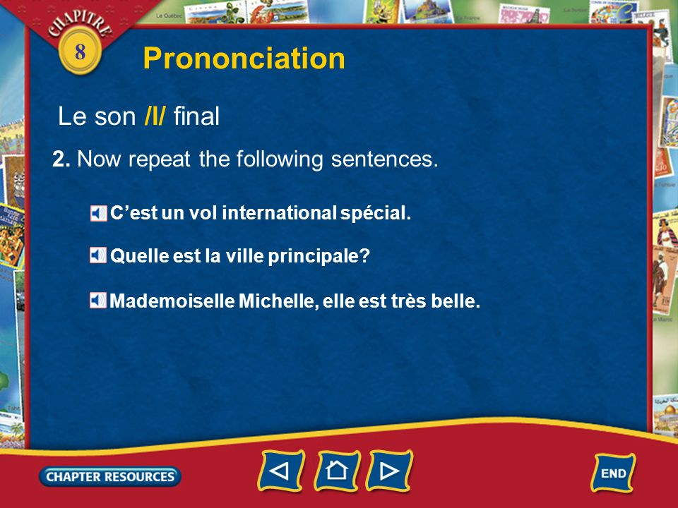 8 Prononciation Le son /l/ final 1. The names Michelle and Nicole were originally French names, but today many American girls also have these names. W