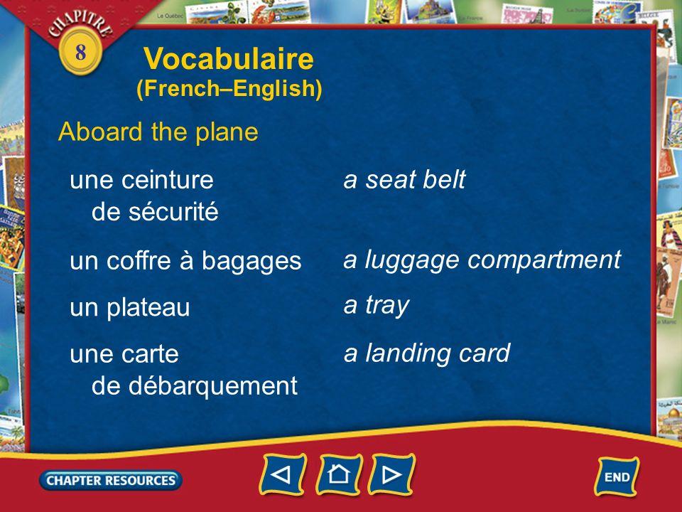 8 Aboard the plane à bord la cabine un siège le couloir on board the cabin a seat the aisle Vocabulaire (French–English)