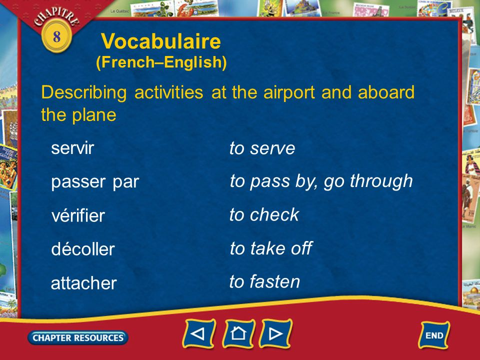 8 Describing activities at the airport and aboard the plane remplir atterrir sortir partir to land to take out to sleep to fill (out) dormir to leave
