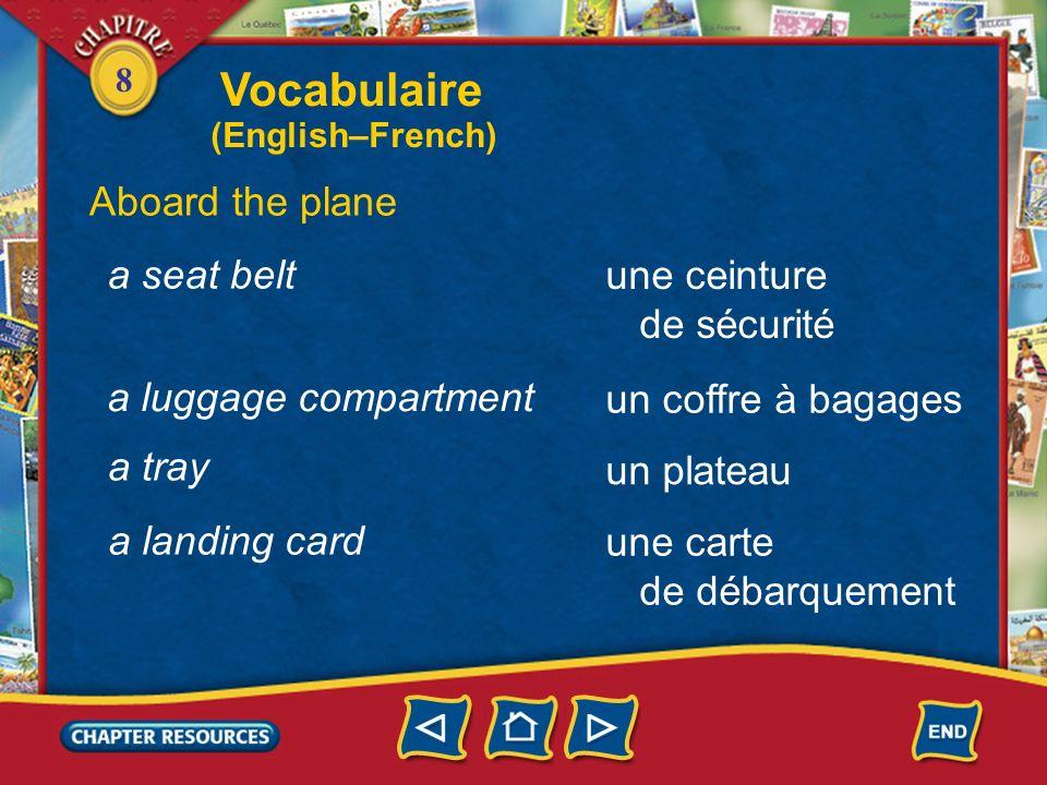 8 Aboard the plane à bord la cabine un siège le couloir on board the cabin a seat the aisle Vocabulaire (English–French)