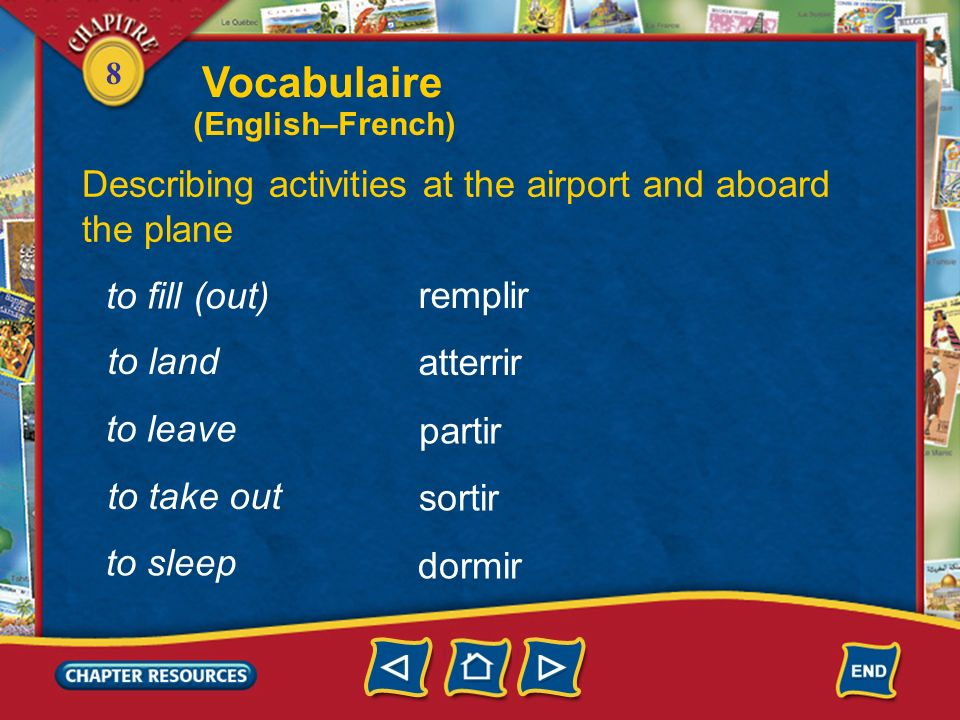 8 Describing activities at the airport and aboard the plane voyager faire un voyage finir faire une annonce to take a trip to finish to choose to trav