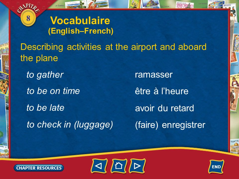 8 Describing activities at the airport and aboard the plane servir passer par décoller vérifier to pass by, go through to take off to fasten to serve