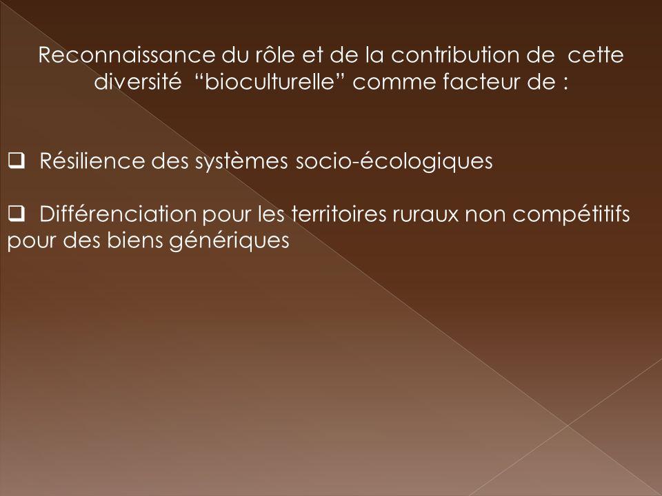 Reconnaissance du rôle et de la contribution de cette diversité bioculturelle comme facteur de : Résilience des systèmes socio-écologiques Différencia