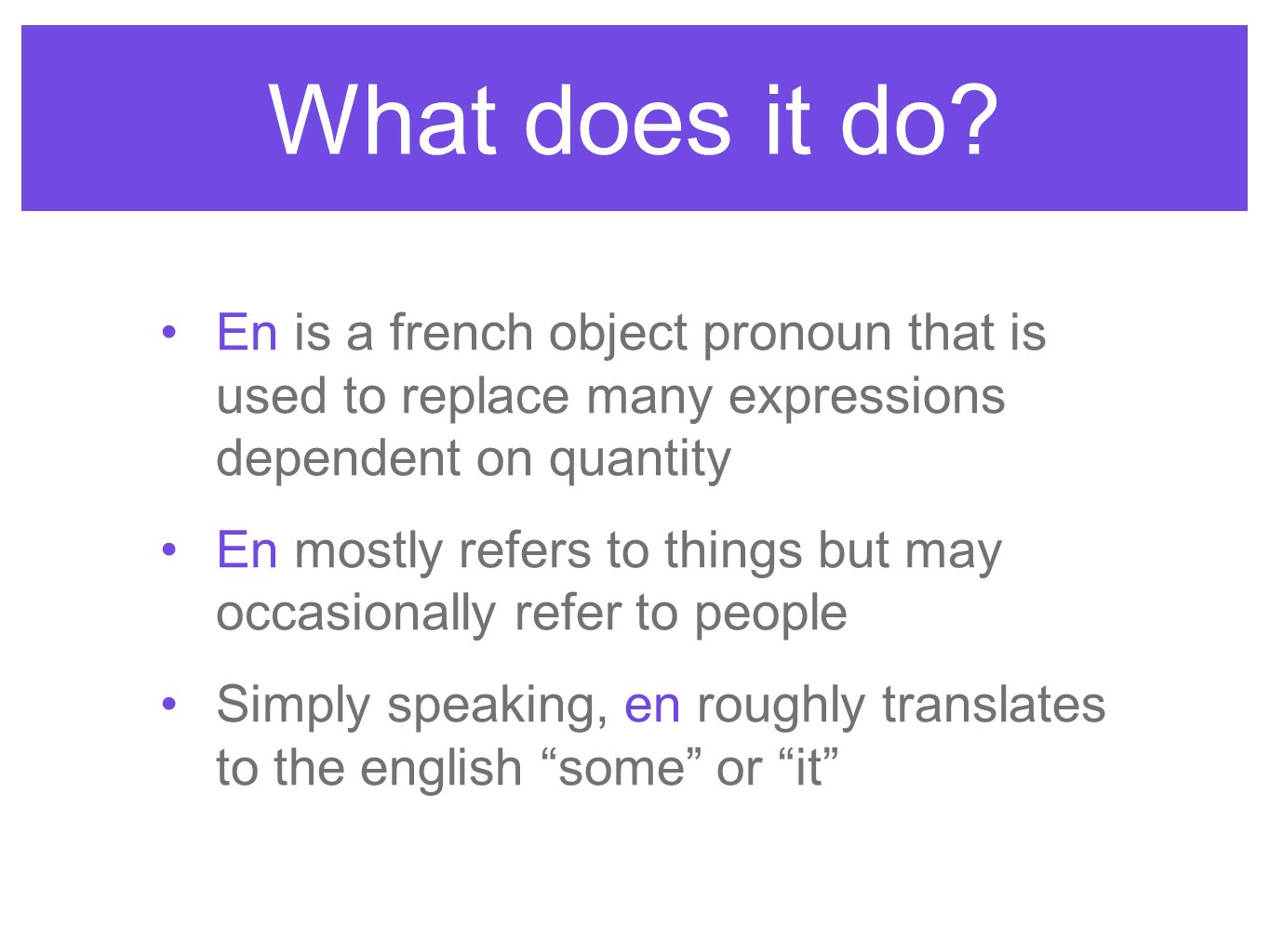 En replaces a noun introduced by les partatifs: de, de la, du, de l, des En replaces a noun followed by a number.