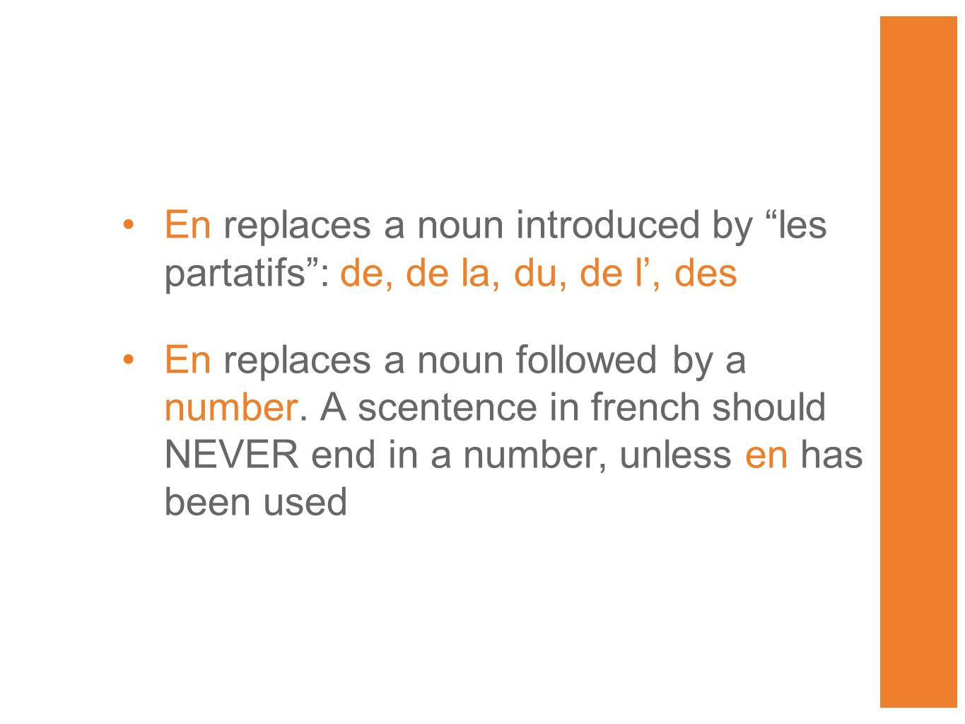 Like other object pronouns en comes before the first verb in the sentence & after the subject Subject/en/verb If there are other object pronouns in the sentence, place them before the verb in this order: How do I use en.