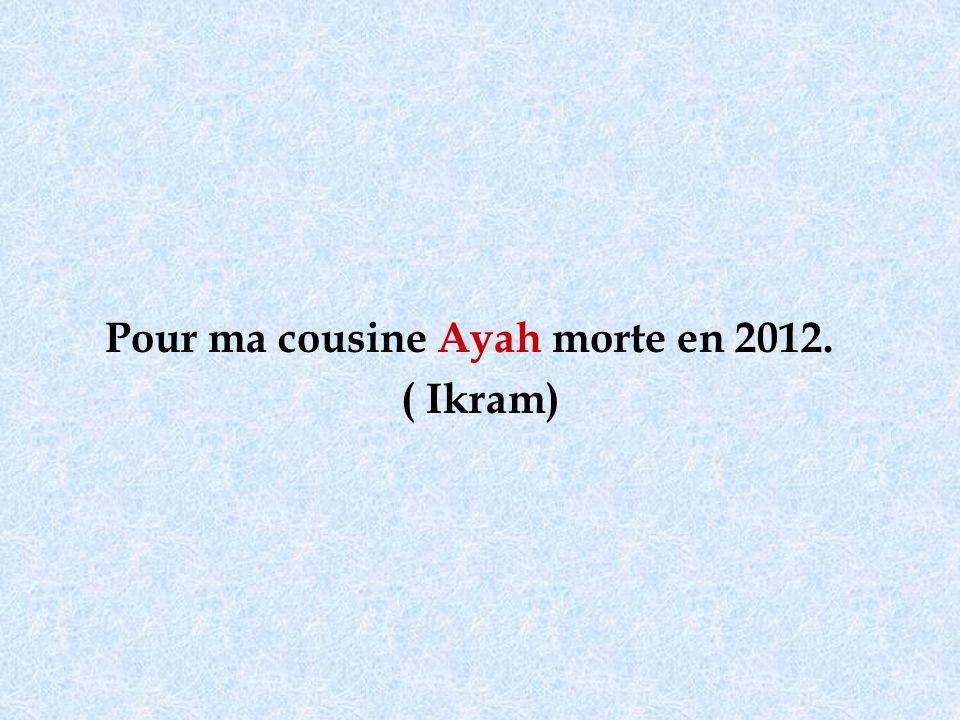 Pour ma cousine Ayah morte en 2012. ( Ikram)
