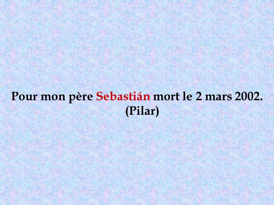 Pour mon père Sebastián mort le 2 mars 2002. (Pilar)