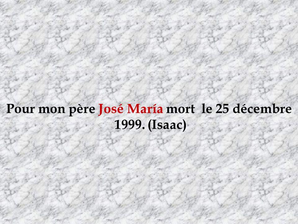 Pour mon père José María mort le 25 décembre 1999. (Isaac)